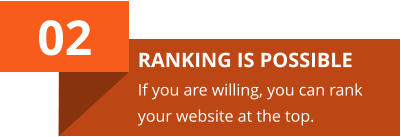02 RANKING IS POSSIBLE If you are willing, you can rank your website at the top.